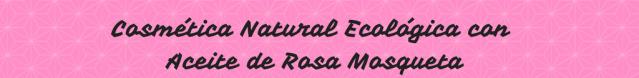 cosmetica-natural-ecologica-aceite-rosa-mosqueta